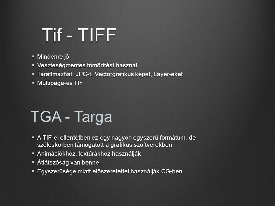 Tif - TIFF TGA - Targa Mindenre jó Veszteségmentes tömörítést használ
