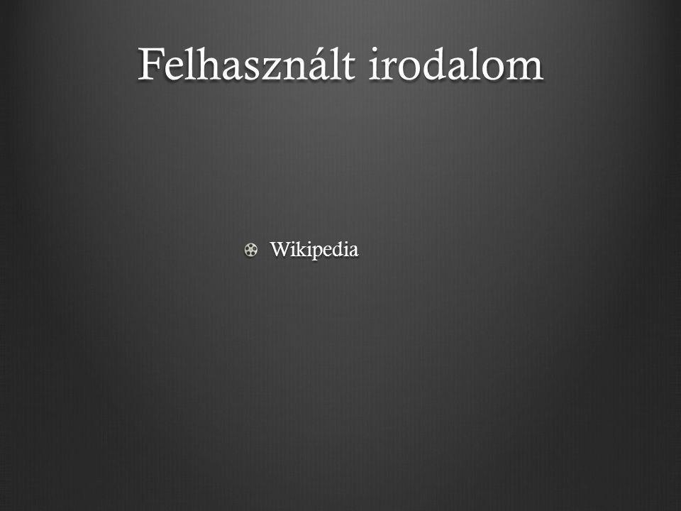 Felhasznált irodalom Wikipedia