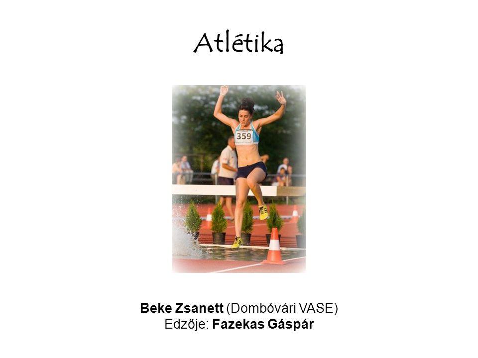 Atlétika Beke Zsanett (Dombóvári VASE) Edzője: Fazekas Gáspár