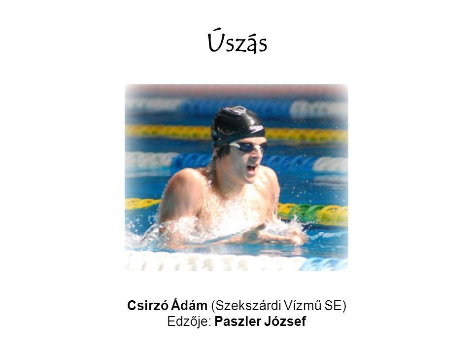 Úszás Csirzó Ádám (Szekszárdi Vízmű SE) Edzője: Paszler József