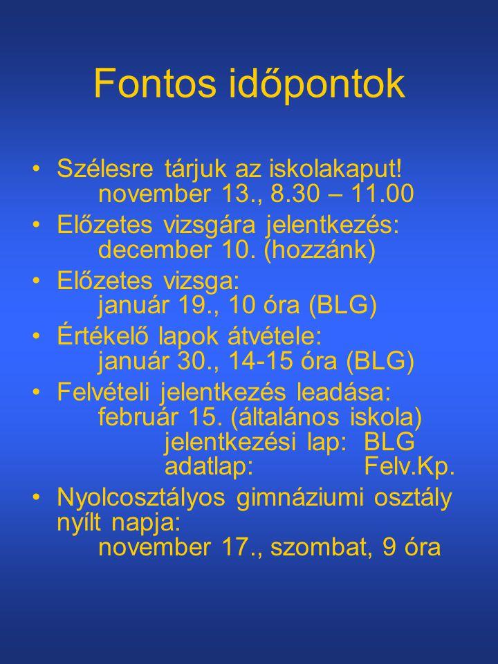Fontos időpontok Szélesre tárjuk az iskolakaput! november 13., 8.30 – 11.00. Előzetes vizsgára jelentkezés: december 10. (hozzánk)