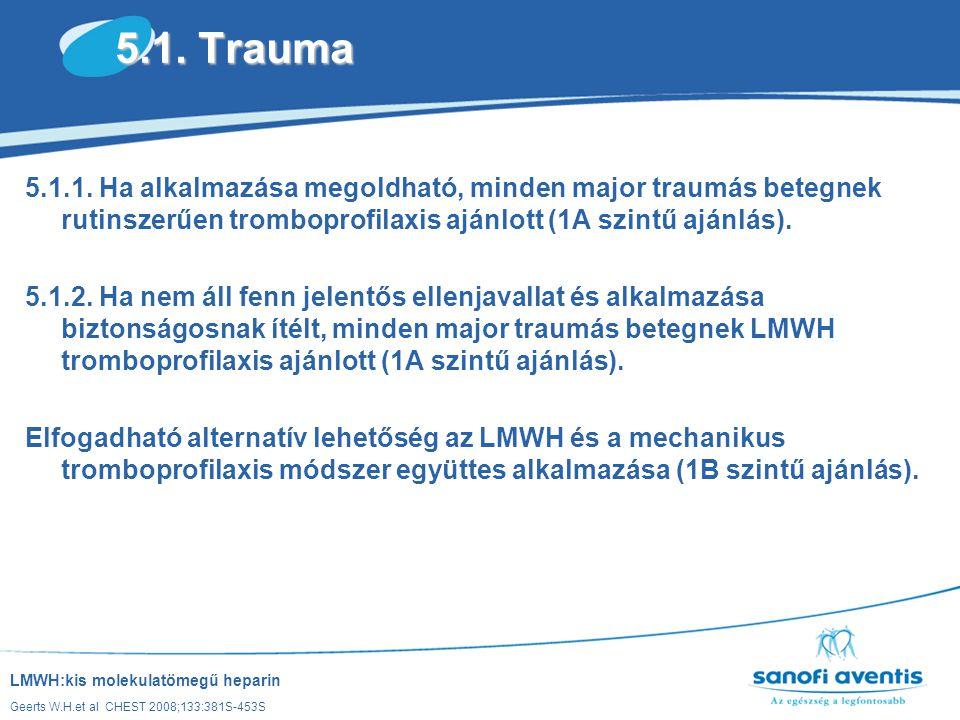 5.1. Trauma 5.1.1. Ha alkalmazása megoldható, minden major traumás betegnek rutinszerűen tromboprofilaxis ajánlott (1A szintű ajánlás).