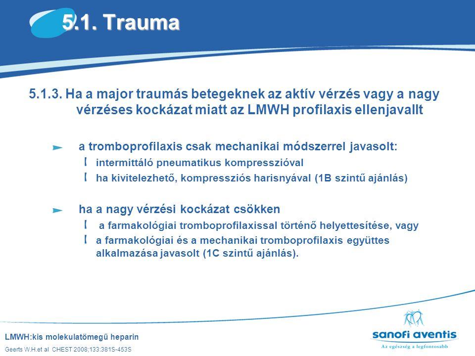 5.1. Trauma 5.1.3. Ha a major traumás betegeknek az aktív vérzés vagy a nagy vérzéses kockázat miatt az LMWH profilaxis ellenjavallt.