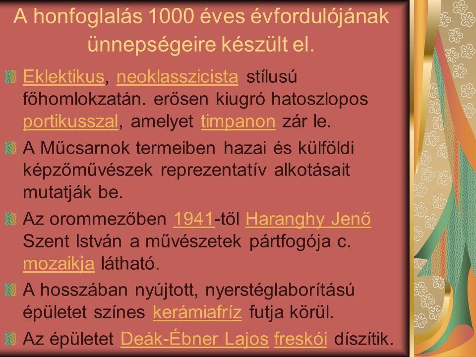 A honfoglalás 1000 éves évfordulójának ünnepségeire készült el.