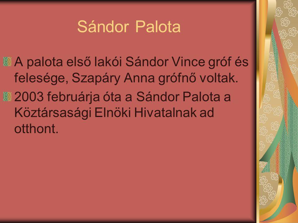 Sándor Palota A palota első lakói Sándor Vince gróf és felesége, Szapáry Anna grófnő voltak.