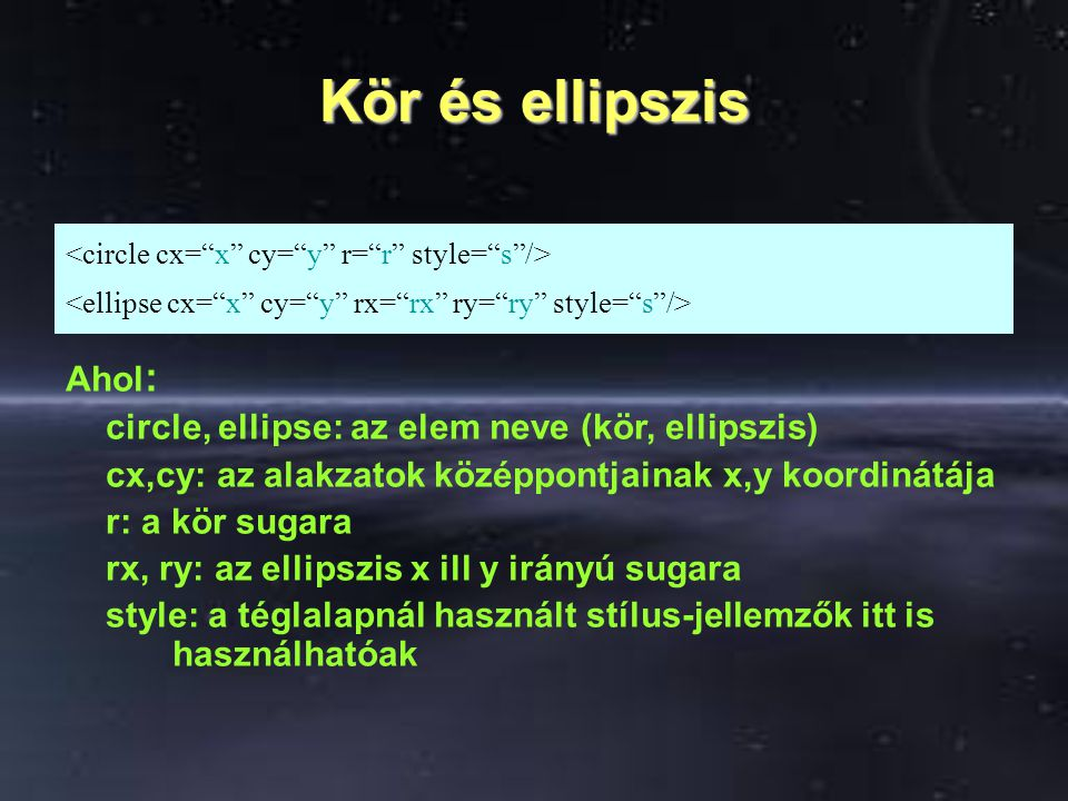 Kör és ellipszis Ahol: circle, ellipse: az elem neve (kör, ellipszis)