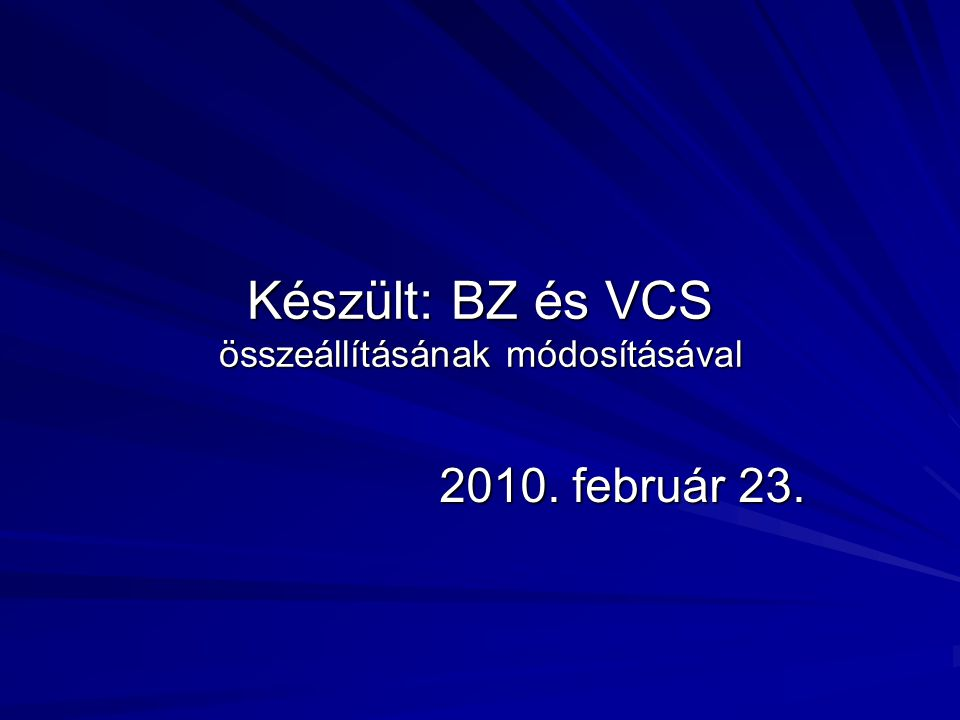 Készült: BZ és VCS összeállításának módosításával