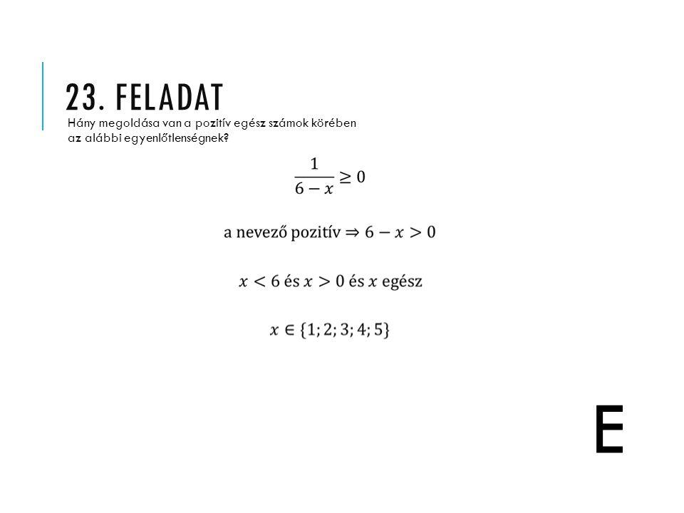23. feladat Hány megoldása van a pozitív egész számok körében az alábbi egyenlőtlenségnek