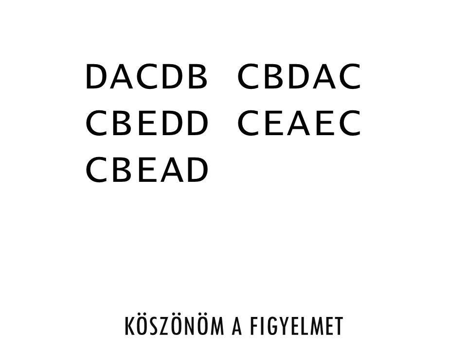 DACDB CBDAC CBEDD CEAEC CBEAD Köszönöm a figyelmet