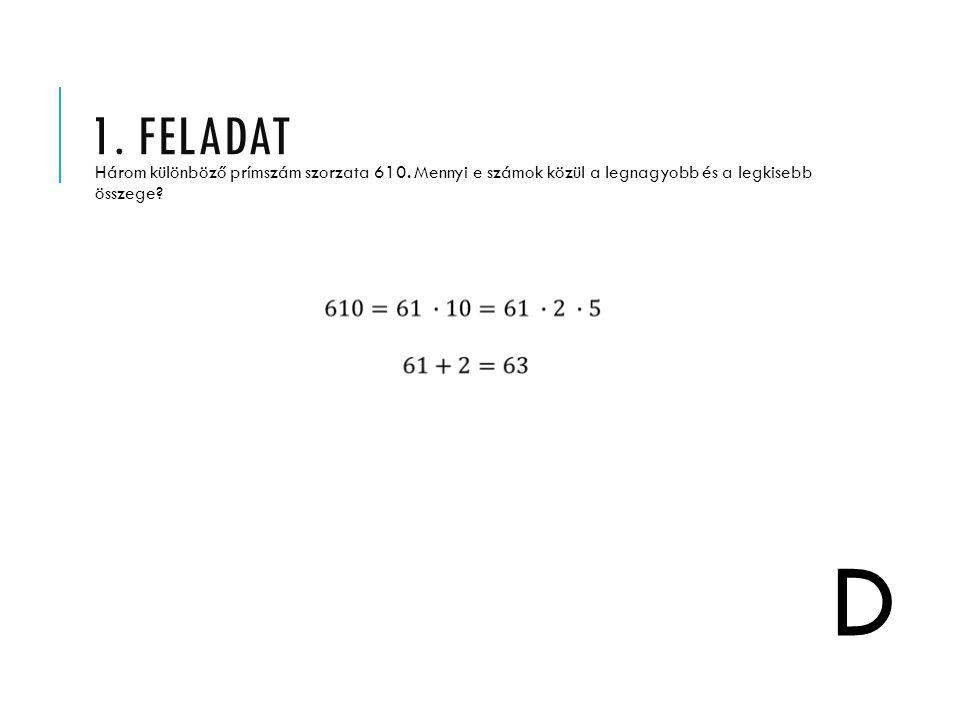 1. feladat Három különböző prímszám szorzata 610. Mennyi e számok közül a legnagyobb és a legkisebb összege