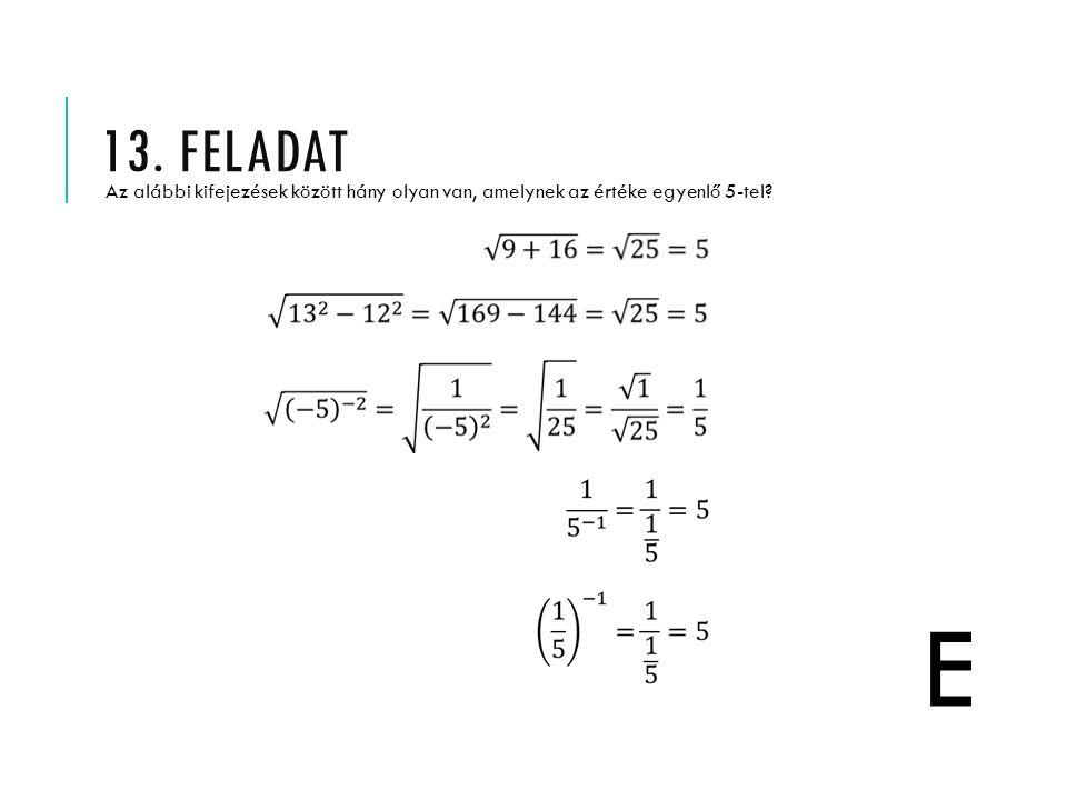 13. feladat Az alábbi kifejezések között hány olyan van, amelynek az értéke egyenlő 5-tel