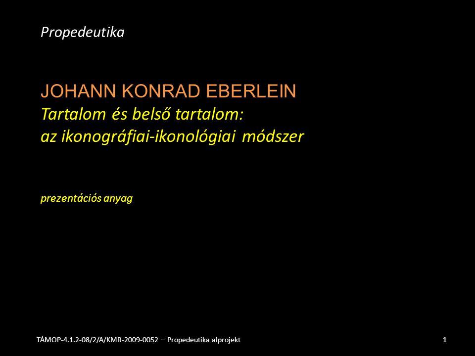 Propedeutika JOHANN KONRAD EBERLEIN Tartalom és belső tartalom: az ikonográfiai-ikonológiai módszer prezentációs anyag.