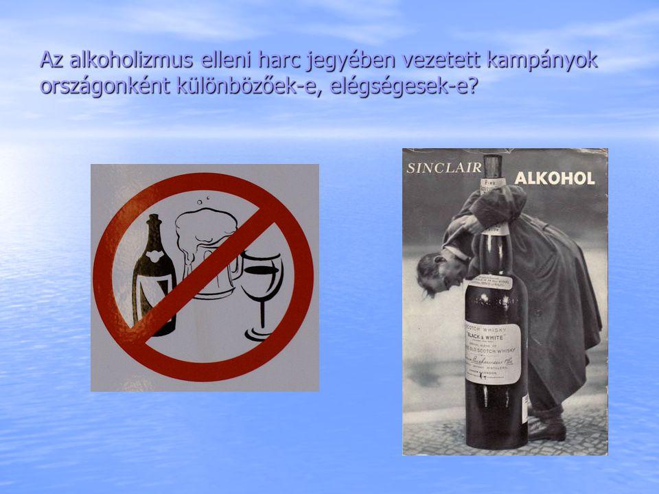Az alkoholizmus elleni harc jegyében vezetett kampányok országonként különbözőek-e, elégségesek-e