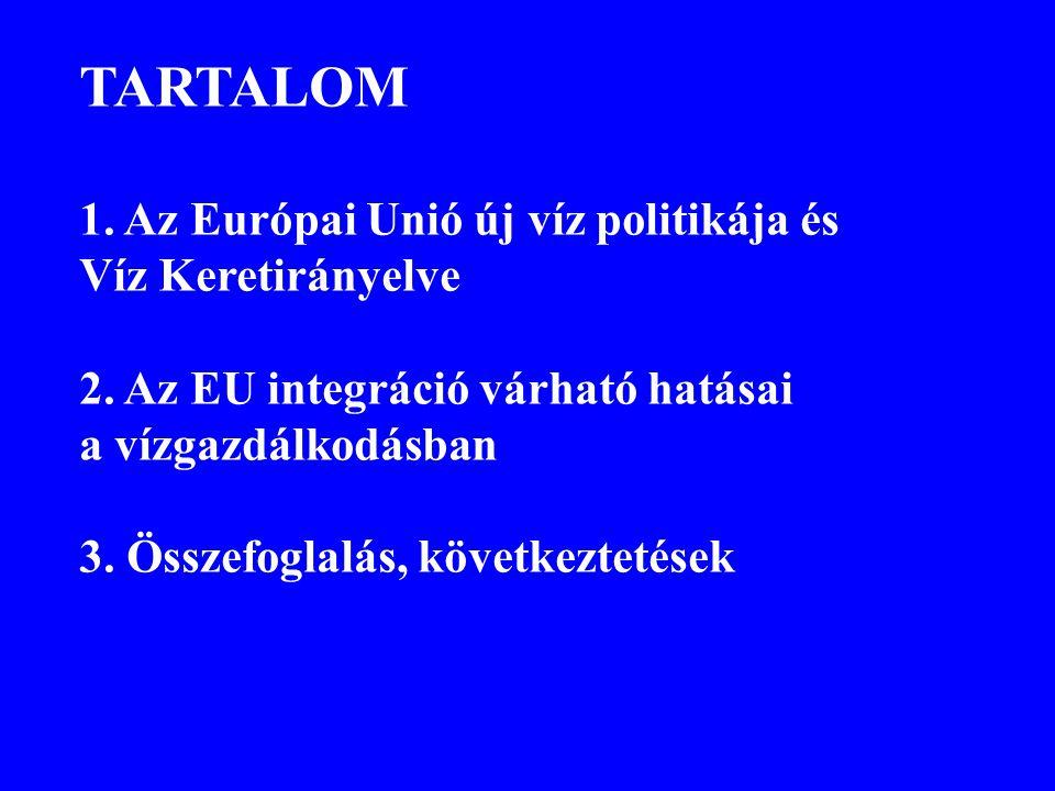TARTALOM 1. Az Európai Unió új víz politikája és Víz Keretirányelve