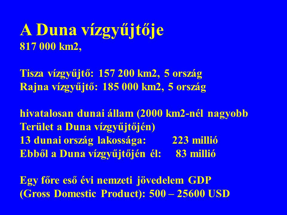A Duna vízgyűjtője 817 000 km2, Tisza vízgyűjtő: 157 200 km2, 5 ország