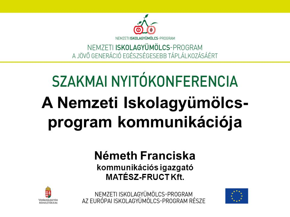 A Nemzeti Iskolagyümölcs-program kommunikációja Németh Franciska kommunikációs igazgató MATÉSZ-FRUCT Kft.