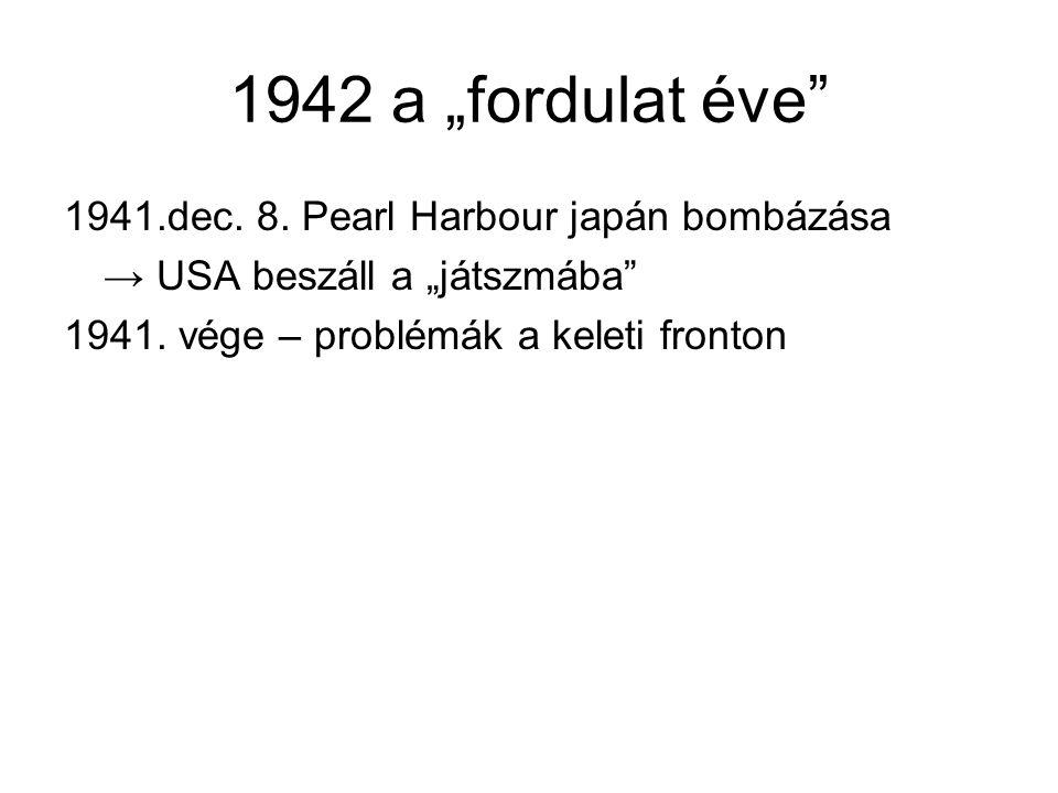 """1942 a """"fordulat éve 1941.dec. 8. Pearl Harbour japán bombázása"""