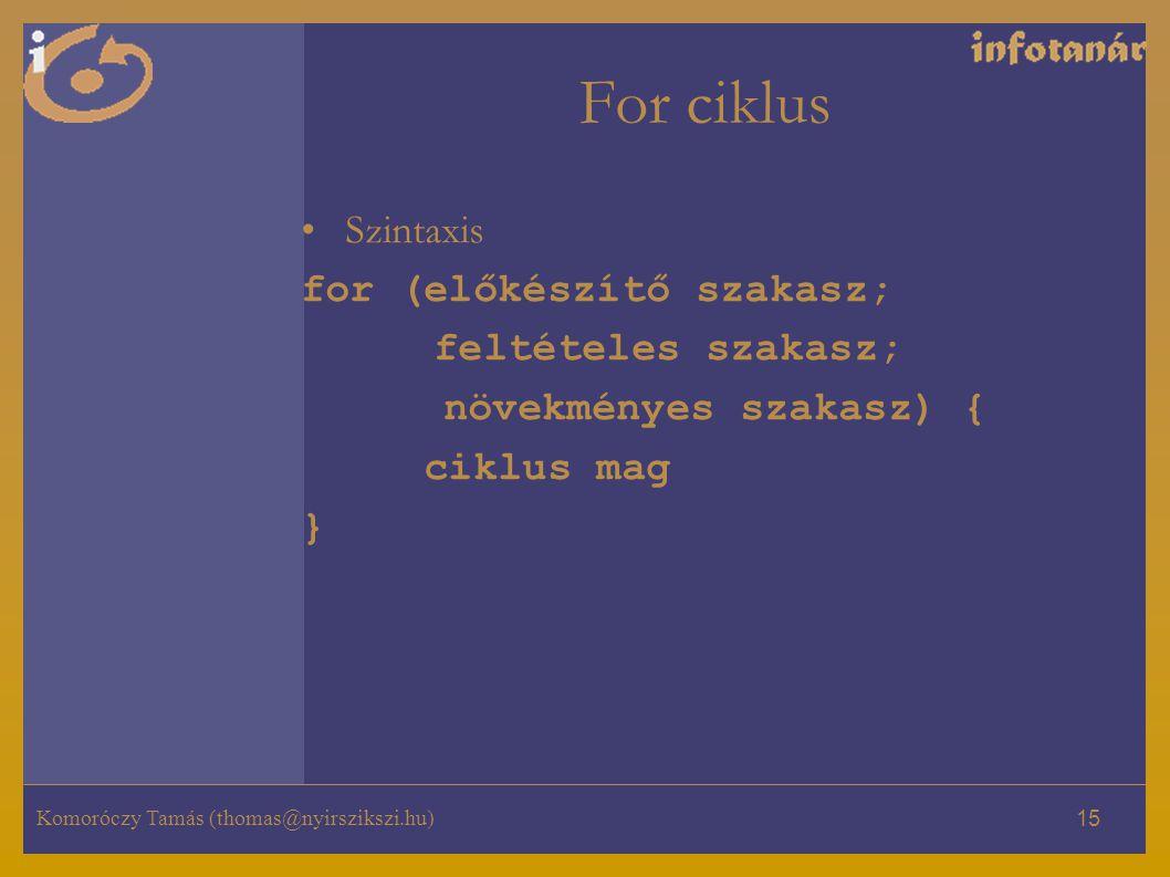 For ciklus Szintaxis for (előkészítő szakasz; feltételes szakasz;