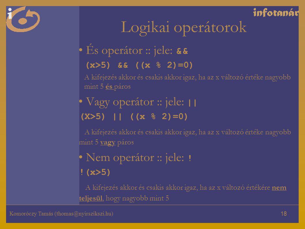 Logikai operátorok És operátor :: jele: && Vagy operátor :: jele: ||