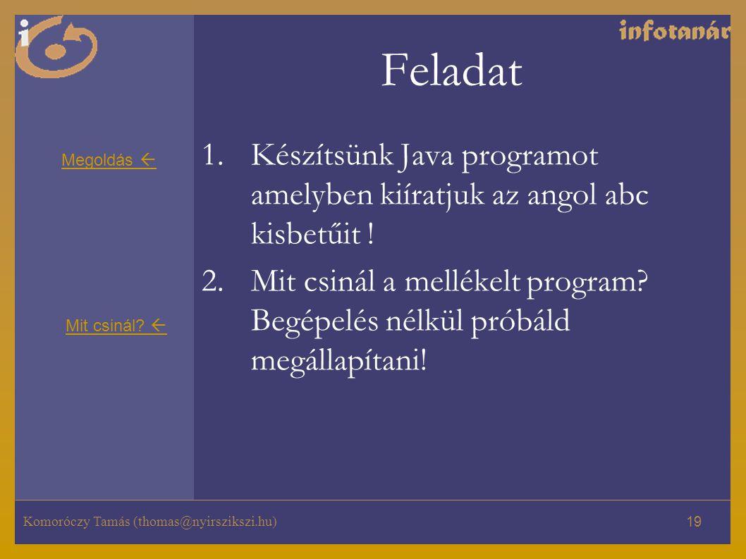 Feladat Készítsünk Java programot amelyben kiíratjuk az angol abc kisbetűit !