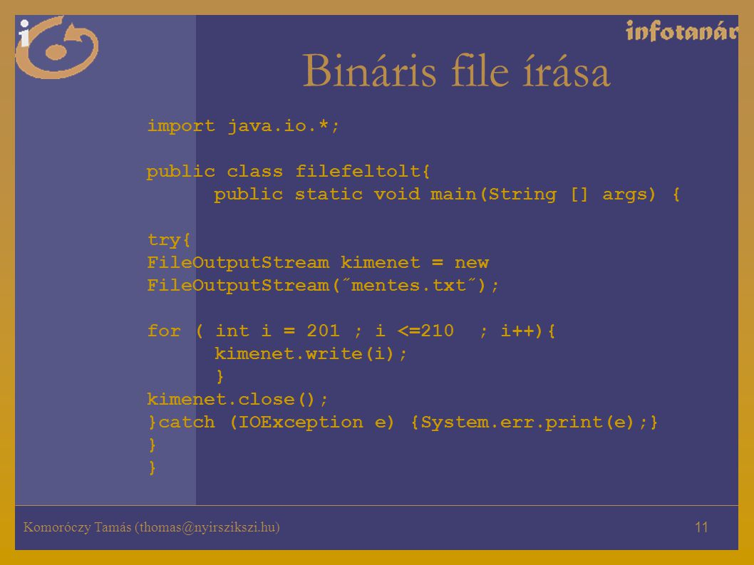 Bináris file írása import java.io.*; public class filefeltolt{