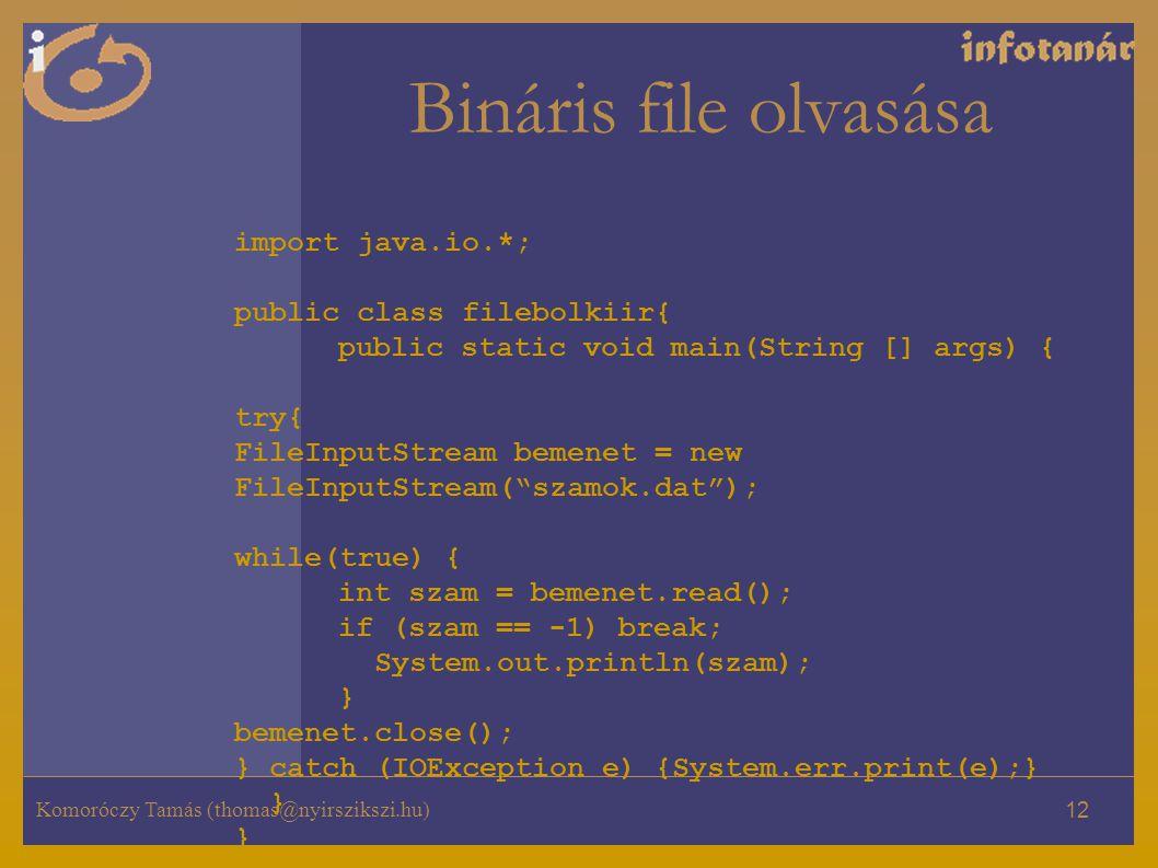 Bináris file olvasása import java.io.*; public class filebolkiir{