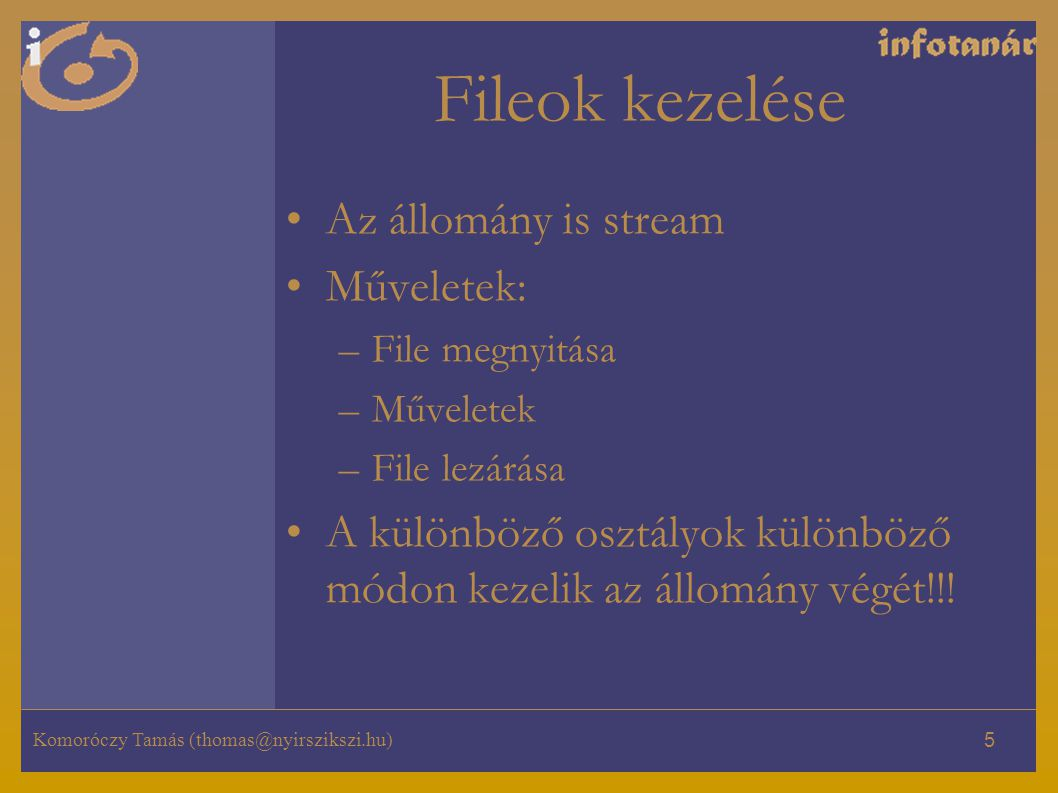 Fileok kezelése Az állomány is stream Műveletek: