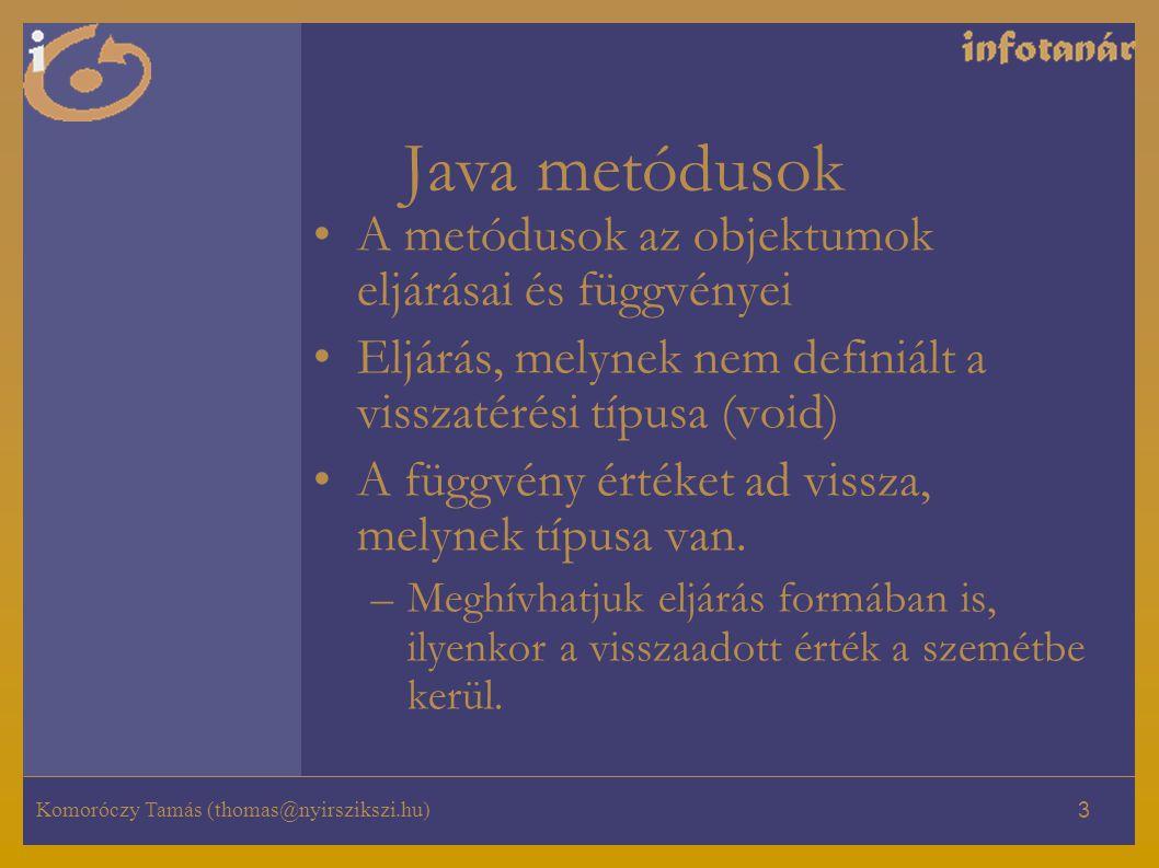 Java metódusok A metódusok az objektumok eljárásai és függvényei
