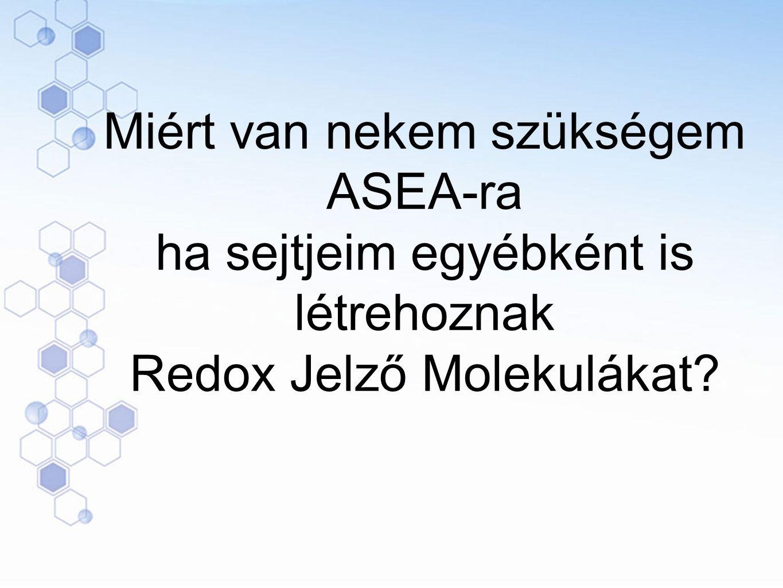 Miért van nekem szükségem ASEA-ra ha sejtjeim egyébként is létrehoznak Redox Jelző Molekulákat