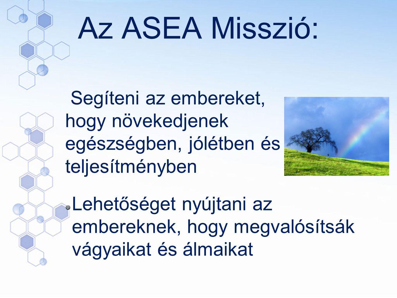 Az ASEA Misszió: Segíteni az embereket, hogy növekedjenek egészségben, jólétben és teljesítményben.
