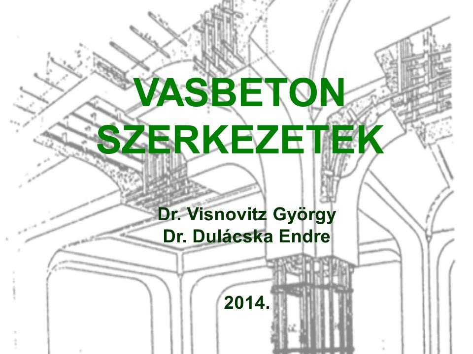 VASBETON SZERKEZETEK Dr. Visnovitz György Dr. Dulácska Endre 2014.