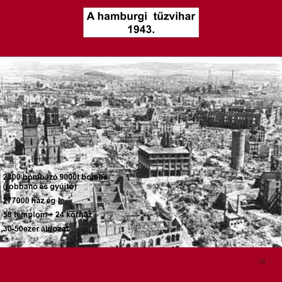 A hamburgi tűzvihar 1943. 2300 bombázó 9000t bomba (robbanó és gyújtó)