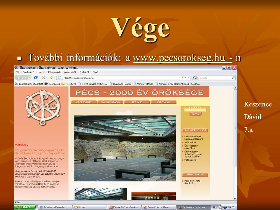 Vége További információk: a www.pecsorokseg.hu - n Keszerice Dávid 7.a