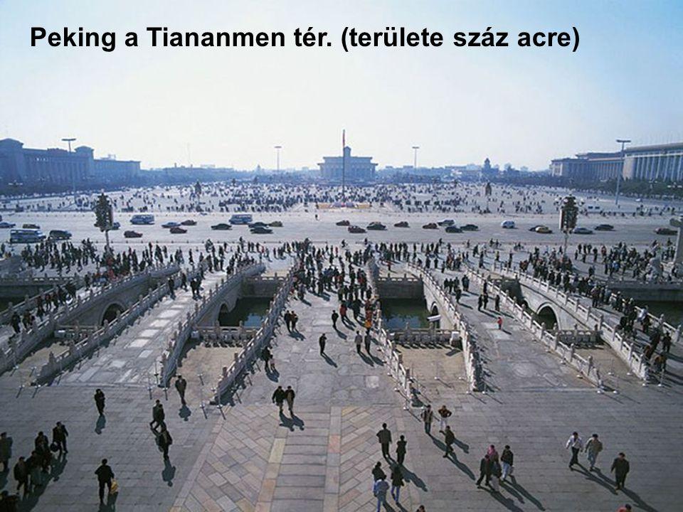 Peking a Tiananmen tér. (területe száz acre)