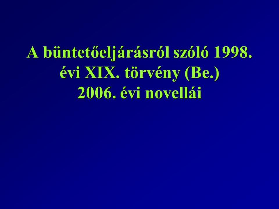 A büntetőeljárásról szóló 1998. évi XIX. törvény (Be. ) 2006