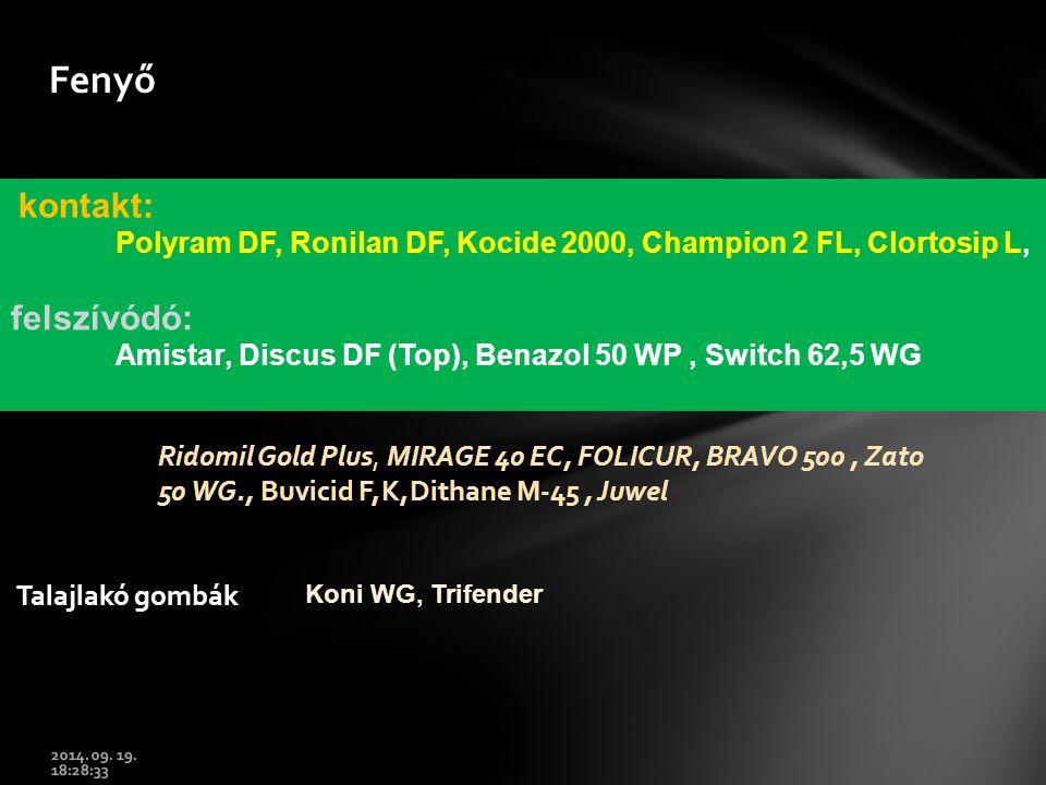 Fenyő kontakt: Polyram DF, Ronilan DF, Kocide 2000, Champion 2 FL, Clortosip L, felszívódó: