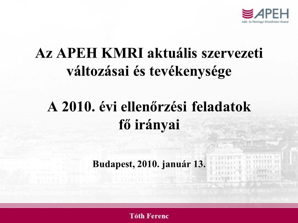 Az APEH KMRI aktuális szervezeti változásai és tevékenysége A 2010