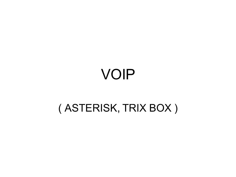 VOIP ( ASTERISK, TRIX BOX )