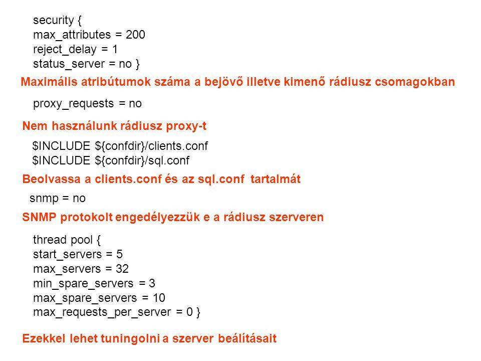 security { max_attributes = 200. reject_delay = 1. status_server = no } Maximális atribútumok száma a bejövő illetve kimenő rádiusz csomagokban.