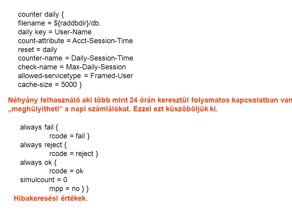 counter daily { filename = ${raddbdir}/db. daily key = User-Name. count-attribute = Acct-Session-Time.