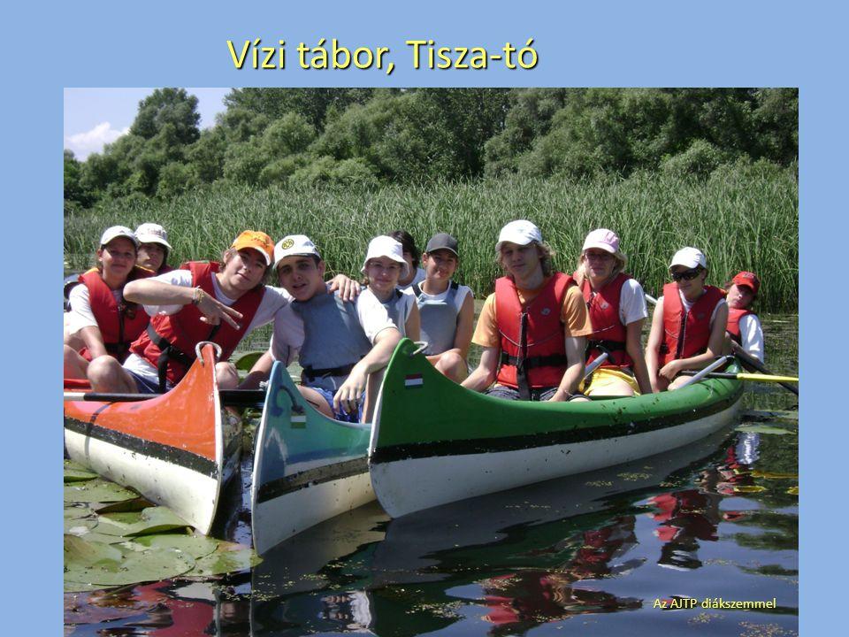 Vízi tábor, Tisza-tó Az AJTP diákszemmel
