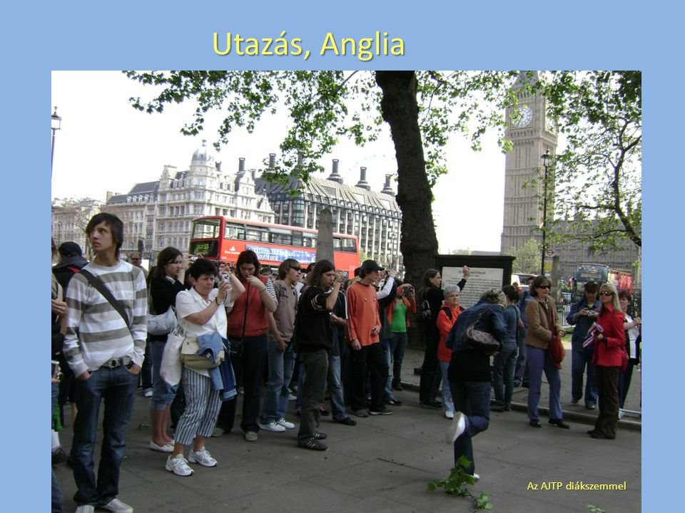 Utazás, Anglia Az AJTP diákszemmel