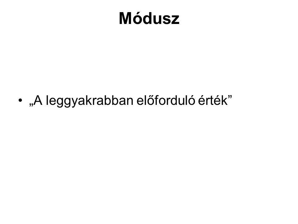"""Módusz """"A leggyakrabban előforduló érték"""