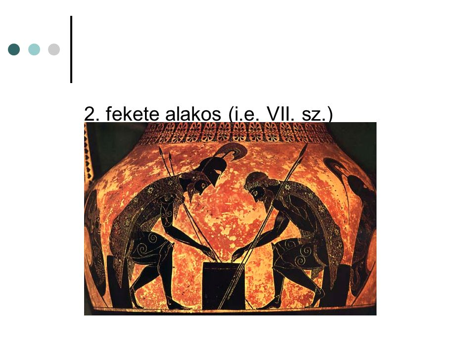 2. fekete alakos (i.e. VII. sz.)