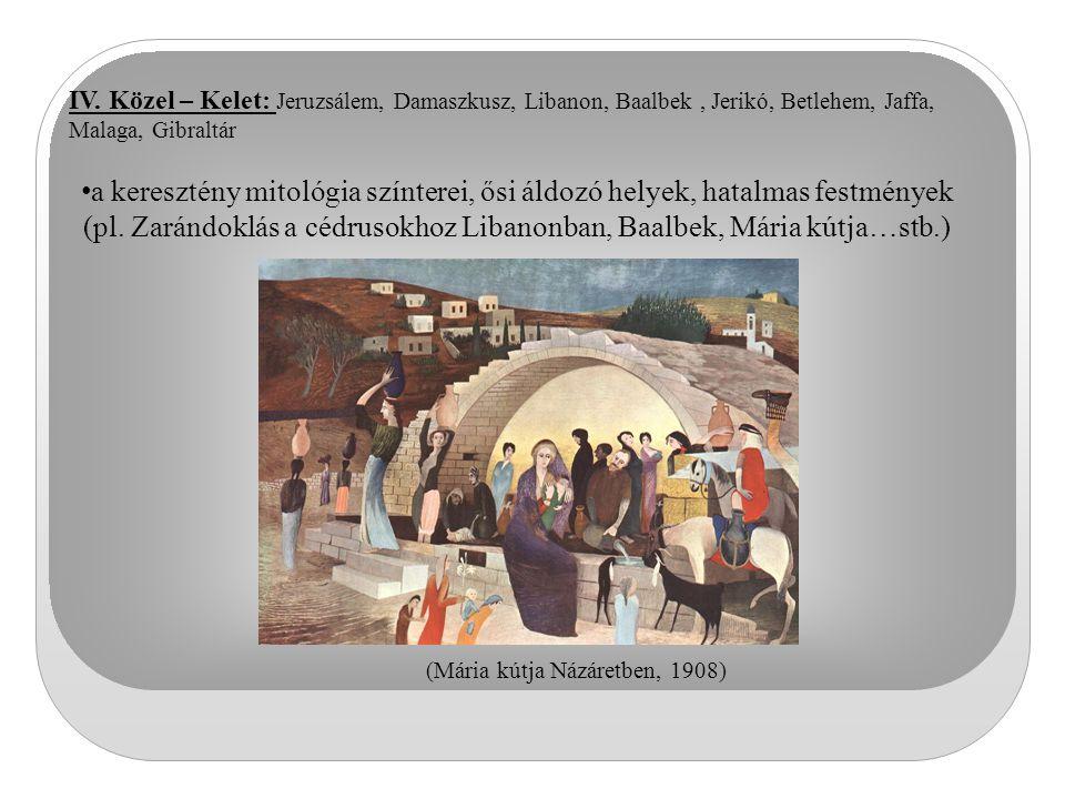 IV. Közel – Kelet: Jeruzsálem, Damaszkusz, Libanon, Baalbek , Jerikó, Betlehem, Jaffa, Malaga, Gibraltár