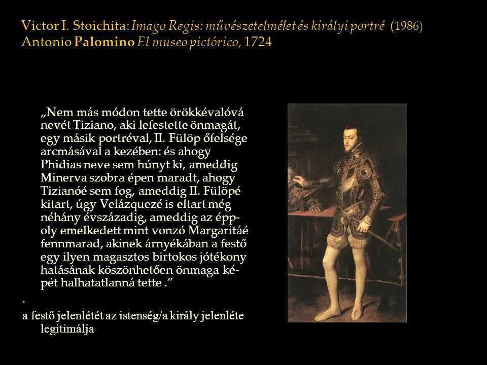 Victor I. Stoichita: Imago Regis: művészetelmélet és királyi portré (1986) Antonio Palomino El museo pictórico, 1724
