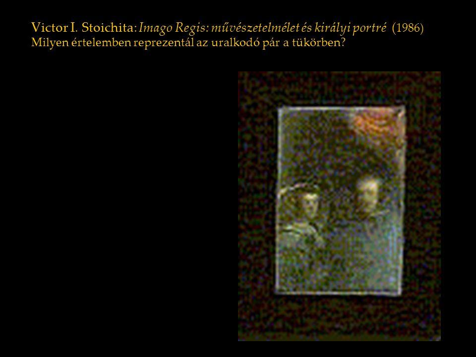 Victor I. Stoichita: Imago Regis: művészetelmélet és királyi portré (1986) Milyen értelemben reprezentál az uralkodó pár a tükörben