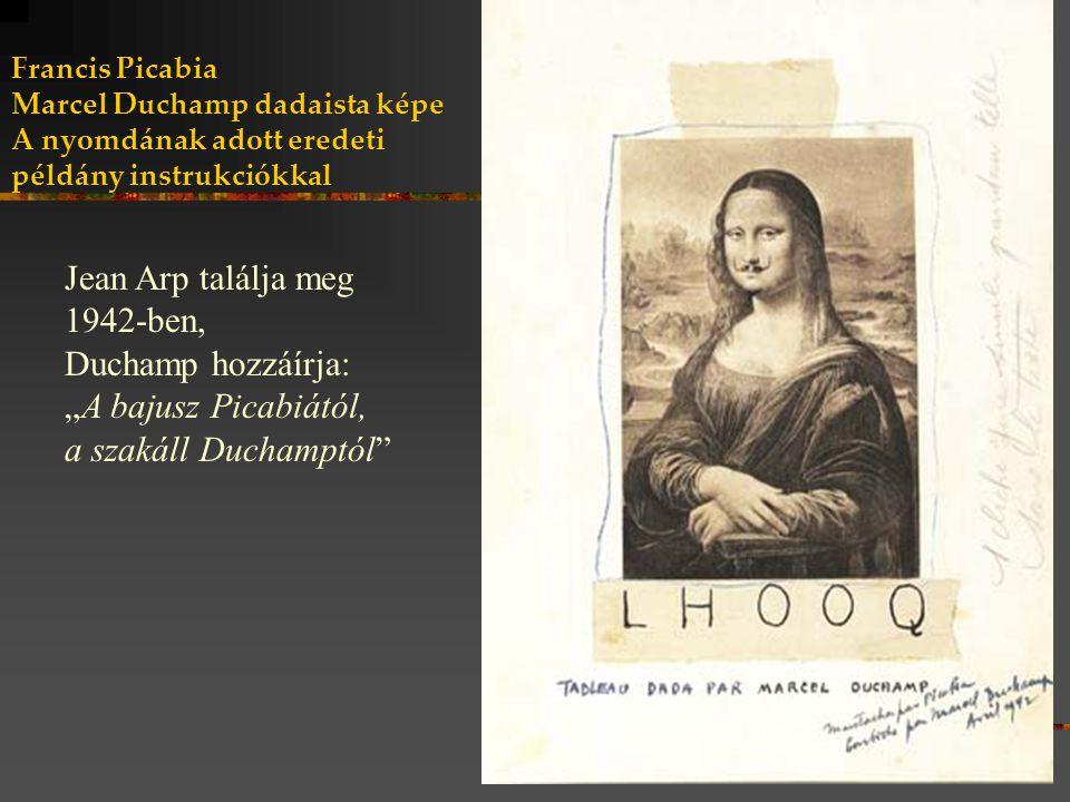 Jean Arp találja meg 1942-ben, Duchamp hozzáírja: