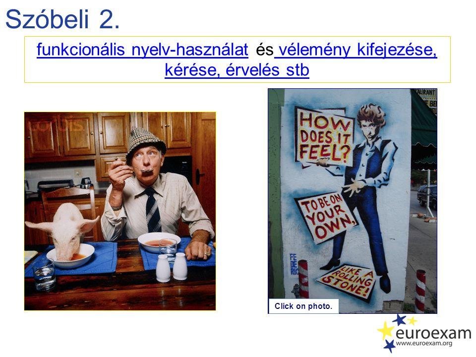 Szóbeli 2. funkcionális nyelv-használat és vélemény kifejezése, kérése, érvelés stb Click on photo.