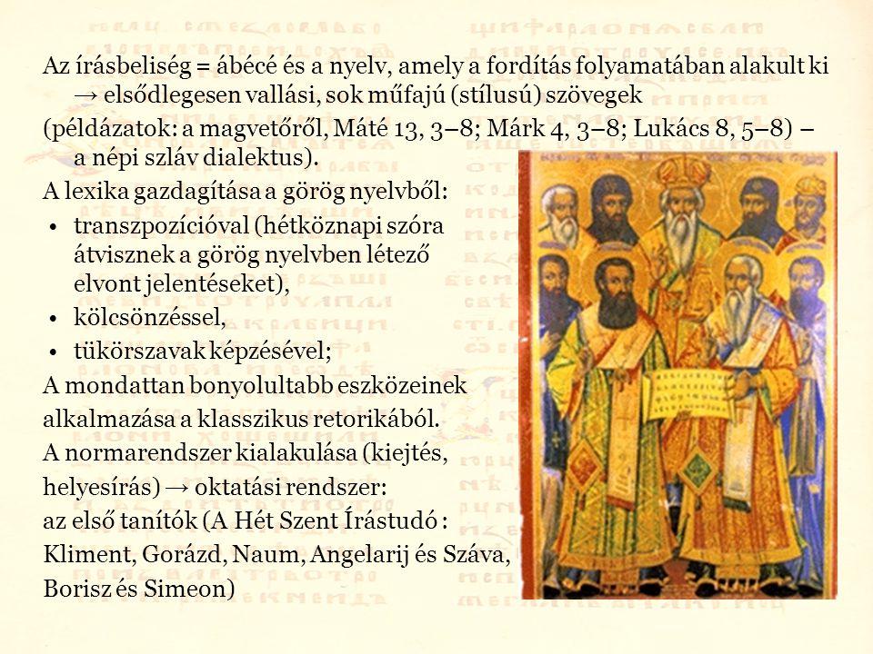 Az írásbeliség = ábécé és a nyelv, amely a fordítás folyamatában alakult ki → elsődlegesen vallási, sok műfajú (stílusú) szövegek